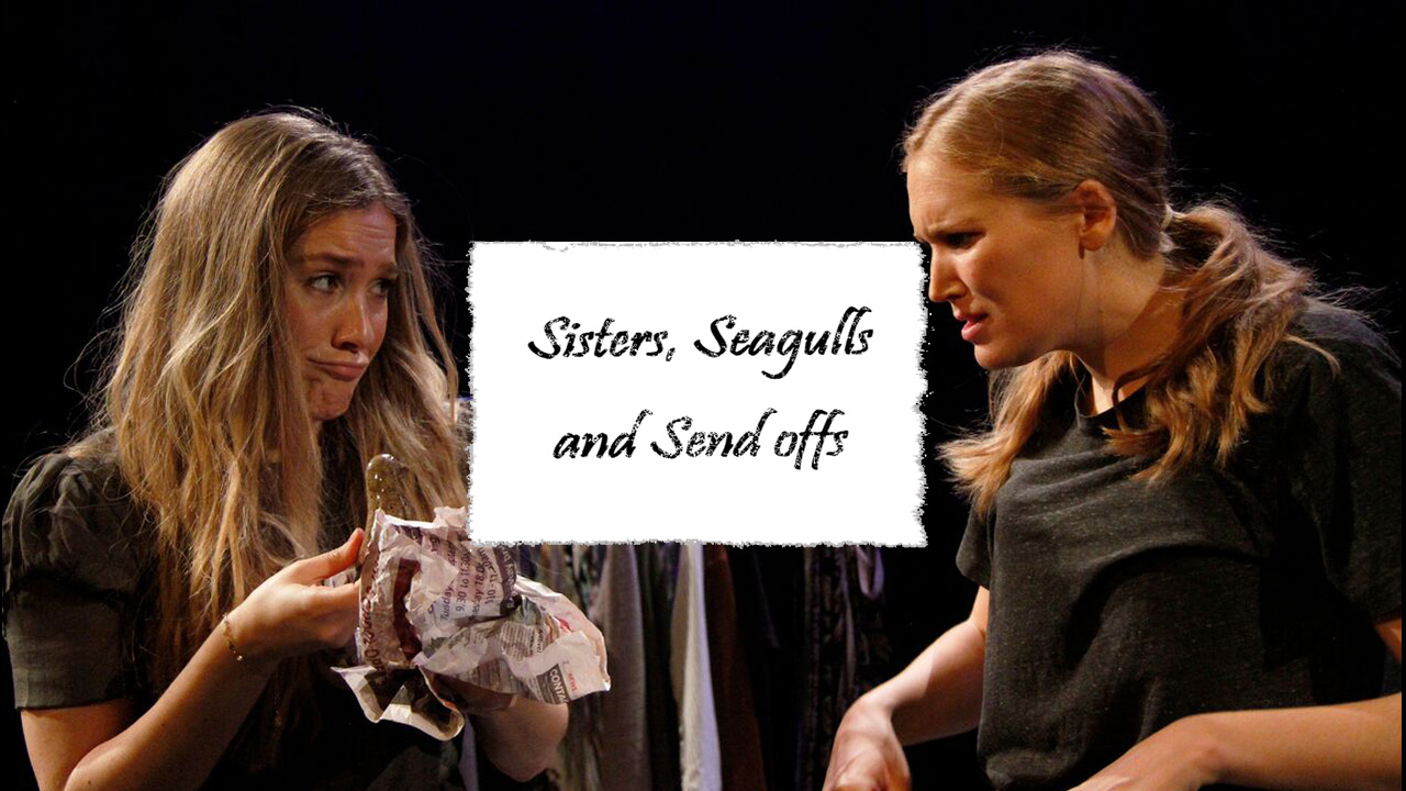 Sisters, Seagulls and Send offs