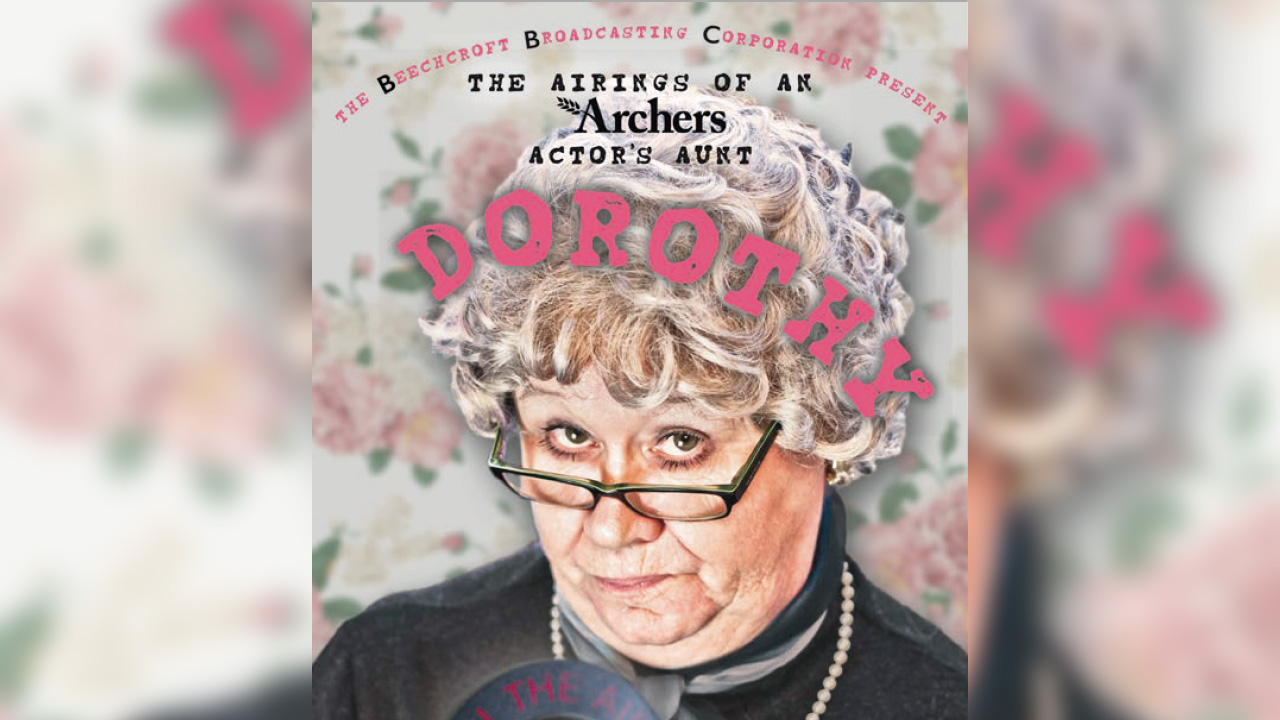 Dorothy – The Airings of an Archers Actor's Aunt