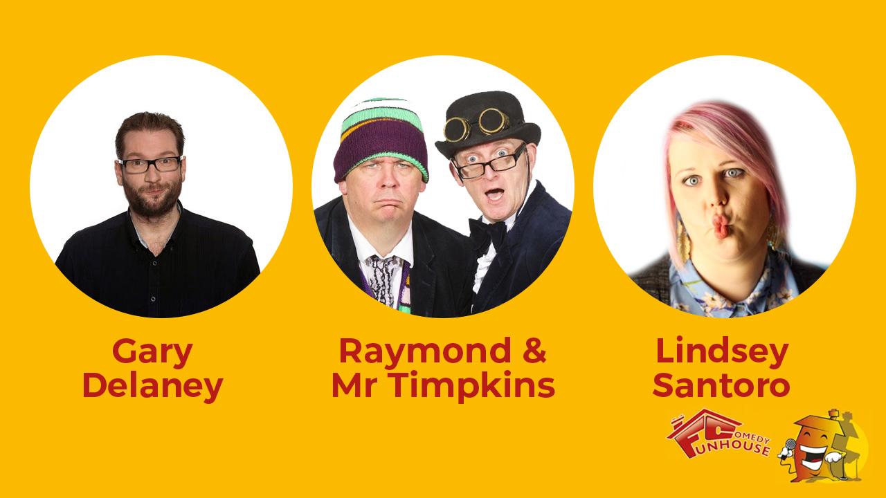 Gary Delaney, Raymond & Mr Timpkins, & Lindsey Santoro  - Funhouse Comedy Club