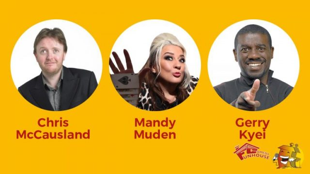 Chris McCausland, Mandy Muden & Gerry Kyei - Funhouse Comedy Club