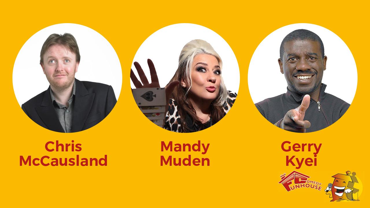 Chris McCausland, Mandy Muden & Gerry Kyei - Funhouse Comedy Club